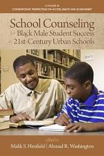 School Counseling for Black Male Student Success in 21st Century Urban Schools