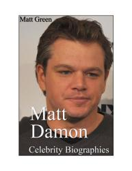 Celebrity Biographies The Amazing Life Of Matt Damon Famous Actors Book PDF