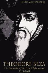 Theodore Beza: The Counsellor of the French Reformation 1519-1605