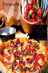 Over 200 Delicious Pizza Recipes