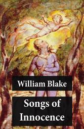 Songs of Innocence (Illuminated Manuscript with the Original Illustrations of William Blake)
