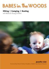 Babes in the Woods: Hiking, Camping & Boating with Babies & Young Children