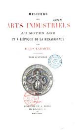 Histoire des arts industriels au Moyen âge et à l'époque de la Renaissance: Volume4