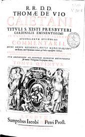 R.R. D.D. Thomae de Vio ... In omnes D. Pauli et aliorum apostolorum epistolas commentarii ...: tomus quintus