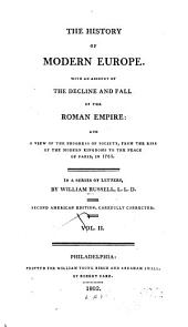 The history of modern Europe: With an account of the decline and fall of the Roman empire: and a view of the progress of society, from the rise of the modern kingdoms to the peace of Paris, in 1763, Volume 2