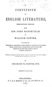 A Compendium of English Literature: Chronologically Arranged, from Sir John Mandeville to William Cowper. Consisting of Biographical Sketches of the Authors, Selections from Their Works, with Notes ... Designed as a Text-book for the Highest Classes in Schools and for Junior Classes in Colleges, as Well as Well as for Private Reading