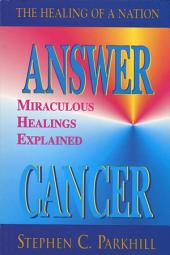 Answer Cancer: Miraculous Healings Explained
