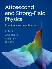 Attosecond and Strong-Field Physics: Principles and Applications