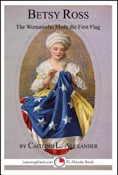 Betsy Ross: The Woman Who Made the First Flag: A 15-Minute Book