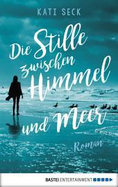 Die Stille zwischen Himmel und Meer: Roman