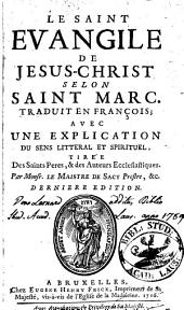 Le Saint Evangile de Jesus-Christ selon Saint Marc: traduit en françois : avec une explication du sens litteral et spirituel, tirée des saints peres, & des auteurs ecclesiastiques, Volume5