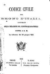 Codice civile del regno d'Italia corredato della relazione del ministro guardasigilli fatta a S.M. in udienza del 25 giugno 1865