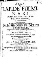 De Lapide Fulminari Disputationem Physicam ... In alma Saxonum Sub Moderamine ... Dn. M. Simonis Friderici Frenzelii ... Eruditis ventilandam proponit Andreas Baudisius, LignicioSilesius ... Die II. Sept. ... Anno MDCLXVIII.