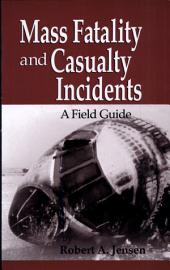 Mass Fatality and Casualty Incidents: A Field Guide