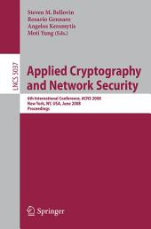 Applied Cryptography and Network Security: 6th International Conference, ACNS 2008, New York, NY, USA, June 3-6, 2008, Proceedings