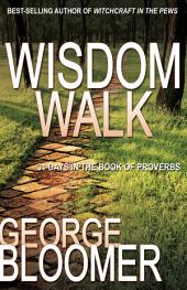 The Wisdom Walk: 31 Days In The Book of Proverbs