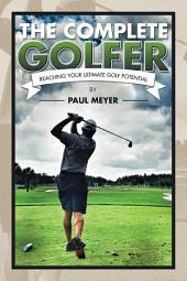 The Complete Golfer: Reaching Your Ultimate Golf Potential