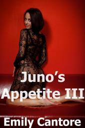 Juno's Appetite 3 (threesome erotica)