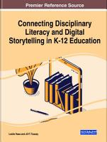 Connecting Disciplinary Literacy and Digital Storytelling in K 12 Education PDF