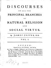 Discourses on All the Principal Branches of Natural Religion and Social Virtue: Volume 1