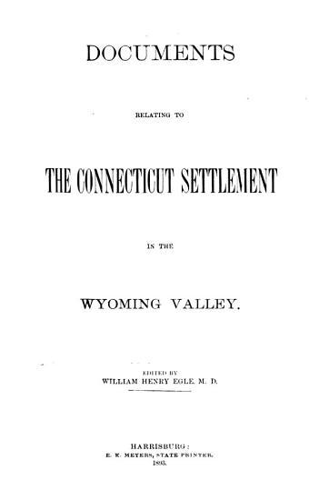 Pennsylvania Archives  Documents relating to the Connecticut settlement in the Wyoming Valley PDF