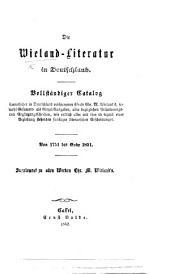 Die Wieland Literatur in Deutschland. Vollständiger Catalog sämmtlicher in Deutschland erschienenen Werke C. M. W.'s vol 1751 bis Ende 1851, etc