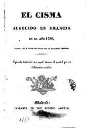 El Cisma acaecido en Francia en el año 1790: presentado á todos los fieles por un misionero francés