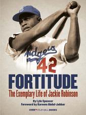 Fortitude (Enhanced e-Book): The Exemplary Life of Jackie Robinson
