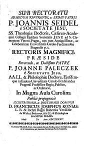 Historia De Ducibus, Ac Regibus Bohemiae: In qua praecipua Gesta Ducum, ac Regum, tum Genealogiae omnium Familiarum apud nos imperitantium ... diligenti semper ad Chronologiam respectu, proponuntur, & notis historicis, aut ethicis illustrantur ... ; Anno MDCLXXXVII. in Miscellaneorum Historicorum Regni Bohemiae Decade I. Libro VII. ; Annexis Thesibus Ex Universa Philosophia, Quas In Antiquissima, ac Celeberrima Universitate Carolo-Ferdinandea Pragensi