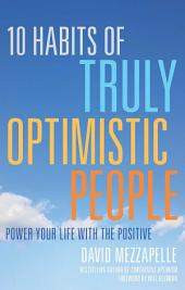 10 Habits of Truly Optimistic People: Power Your Life with the Positive