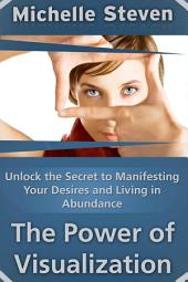 Unlock the Secret to Manifesting Your Desires and Living in Abundance: The Power of Positive Attitude