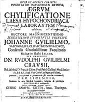 Diss. inaug. med. aegrum chylificatione laesa hypochondriaca laborantem exhibens