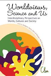 Worldviews, Science and Us: Interdisciplinary Perspectives on Worlds, Cultures and Society