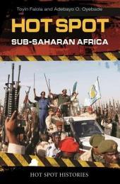 Hot Spot: Sub-Saharan Africa: Sub-Saharan Africa