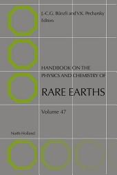 Handbook on the Physics and Chemistry of Rare Earths: Volume 47