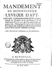 Mandement de Monseigneur l'eveque d'Apt (Joseph-Ignace de Foresta de Colongue), portant condamnation d'un livre intitulé, les Hexaples... et d'un autre Livre qui a pour titre, Temoignage de la verité dans l'Eglise, et acceptant, et adoptant à cet effet les deux Censures qu'en a fait la derniere Assemblée du Clergé... Avec une lettre pastorale... (1er mai 1716)