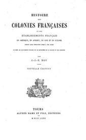 Histoire des colonies françaises: et des établissements français en Amérique, en Afrique, en Asie et en océanie...