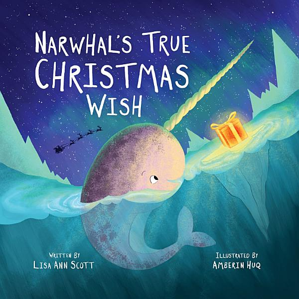 Download Narwhal s True Christmas Wish Book