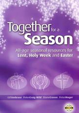 Together for a Season  All age seasonal resources for Lent  Holy Week and Easter PDF