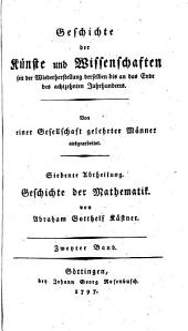 Geschichte der Mathematik seit der Wiederherstellung der Wissenschaften bis an das Ende des achtzehnten Jahrhunderts: Band 1