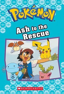 Ash to the Rescue  Pok  mon Classic Chapter Book  15