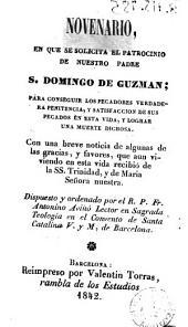 Novenario en que se solicita el patrocinio de nuestro padre S. Domingo de Guzmán: para conseguir los pecadores verdadera penitencia y satisfacción de sus pecados en esta vida y lograr una muerte dichosa