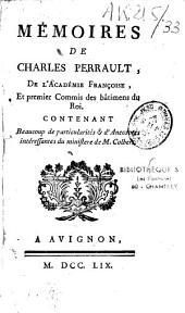 Mémoires de Charles Perrault de l'Académie Françoise, premier Commis des bâtimens du Roi. Contenant beaucoup de particularités et d'anecdotes intéressantes du ministère de M. Colbert