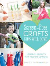 Screen-Free Crafts Kids Will Love: Fun Activities that Inspire Creativity, Problem-Solving and Lifelong Learning