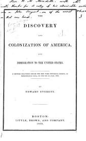 The Discovery and Colonization of America, and Immigration to the United States: A Lecture Delivered Before the New York Historical Society, in Metropolitan Hall, on the 1st of June, 1853