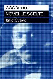 Italo Svevo: Novelle Scelte: La madre, La tribù, L'assassinio di Via Belpoggio, Una lotta