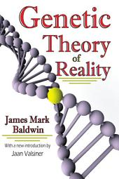 Genetic Theory of Reality