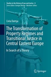 The Transformation of Property Regimes and Transitional Justice in Central Eastern Europe: In Search of a Theory