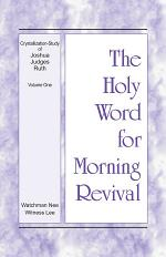 The Holy Word for Morning Revival - Crystallization-study of Joshua, Judges, and Ruth, Volume 1