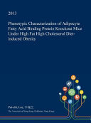 Phenotypic Characterization of Adipocyte Fatty Acid Binding Protein Knockout Mice Under High Fat High Cholesterol Diet Induced Obesity